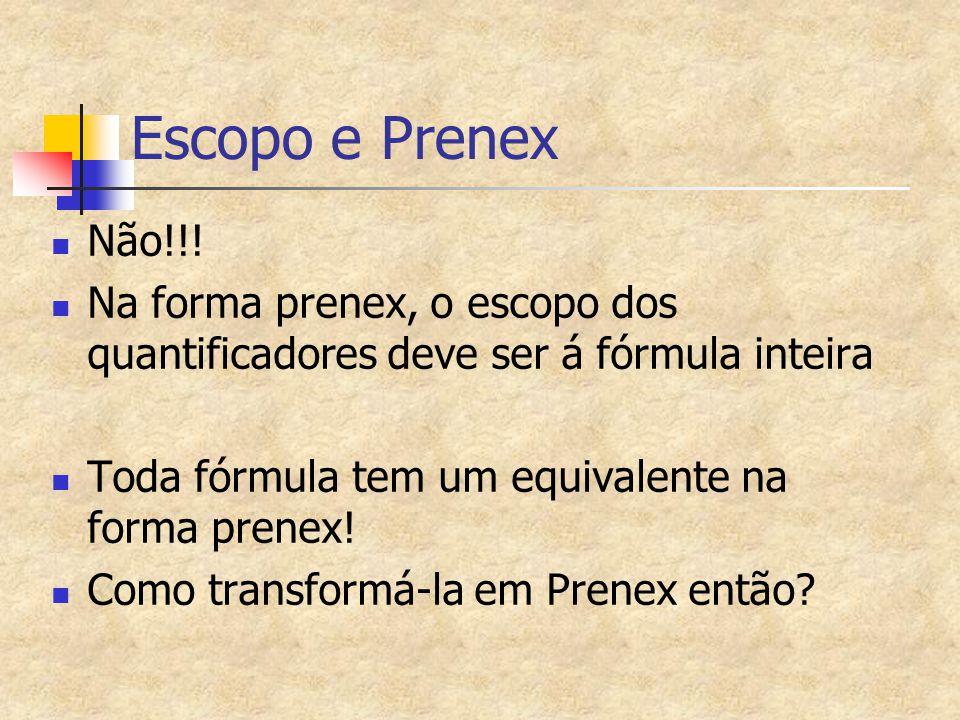 Escopo e Prenex Não!!! Na forma prenex, o escopo dos quantificadores deve ser á fórmula inteira Toda fórmula tem um equivalente na forma prenex! Como