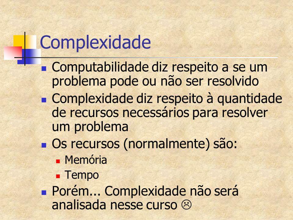 Complexidade Computabilidade diz respeito a se um problema pode ou não ser resolvido Complexidade diz respeito à quantidade de recursos necessários pa