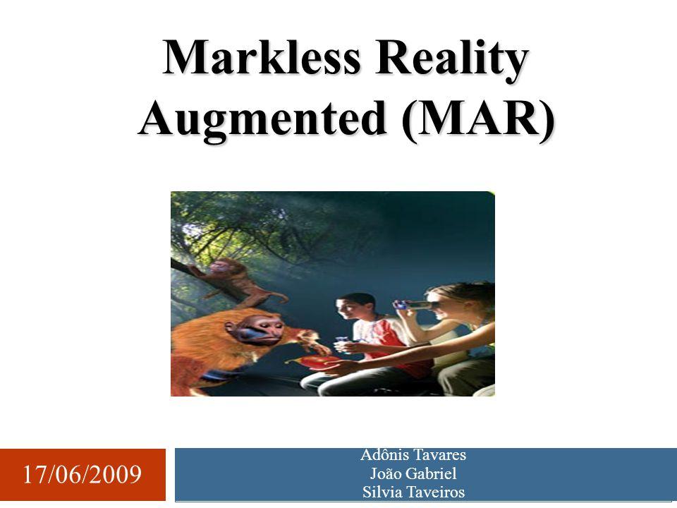 Adônis Tavares João Gabriel Silvia Taveiros 17/06/2009 Markless Reality Augmented (MAR)