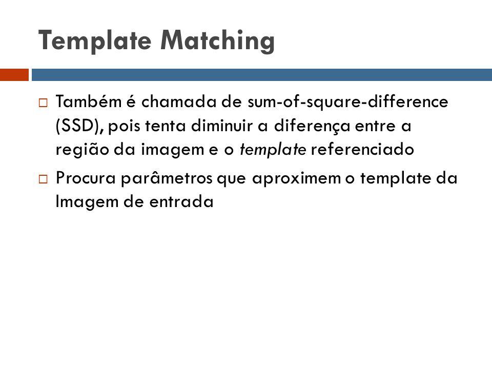 Template Matching  Também é chamada de sum-of-square-difference (SSD), pois tenta diminuir a diferença entre a região da imagem e o template referenc