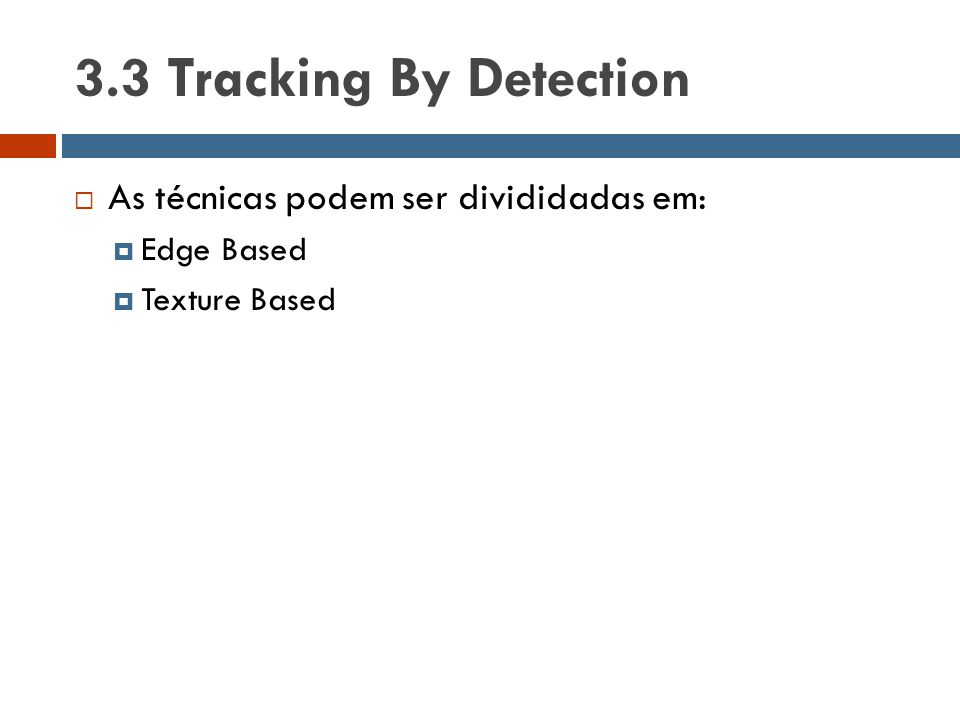 3.3 Tracking By Detection  As técnicas podem ser divididadas em:  Edge Based  Texture Based