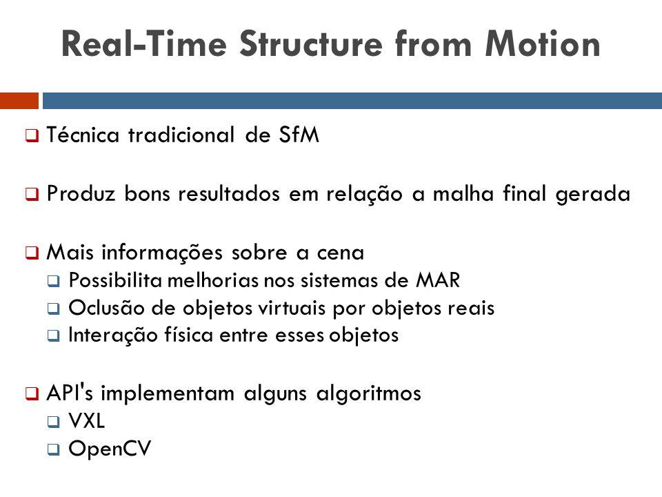 Real-Time Structure from Motion  Técnica tradicional de SfM  Produz bons resultados em relação a malha final gerada  Mais informações sobre a cena