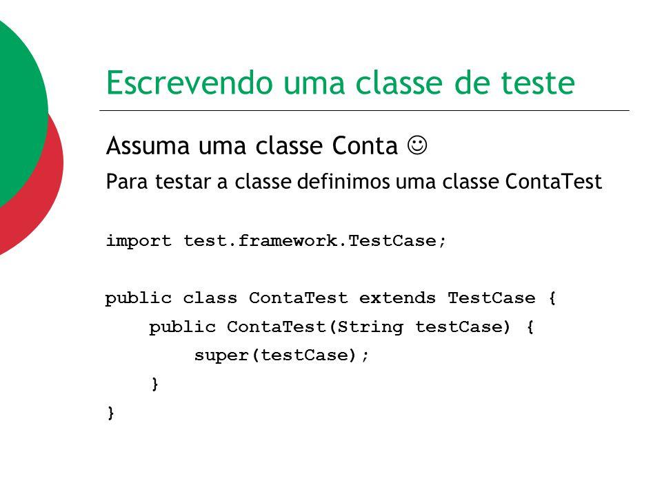 Escrevendo uma classe de teste Assuma uma classe Conta Para testar a classe definimos uma classe ContaTest import test.framework.TestCase; public clas