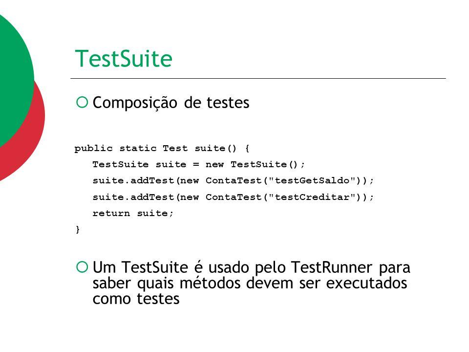 TestSuite  Composição de testes public static Test suite() { TestSuite suite = new TestSuite(); suite.addTest(new ContaTest(