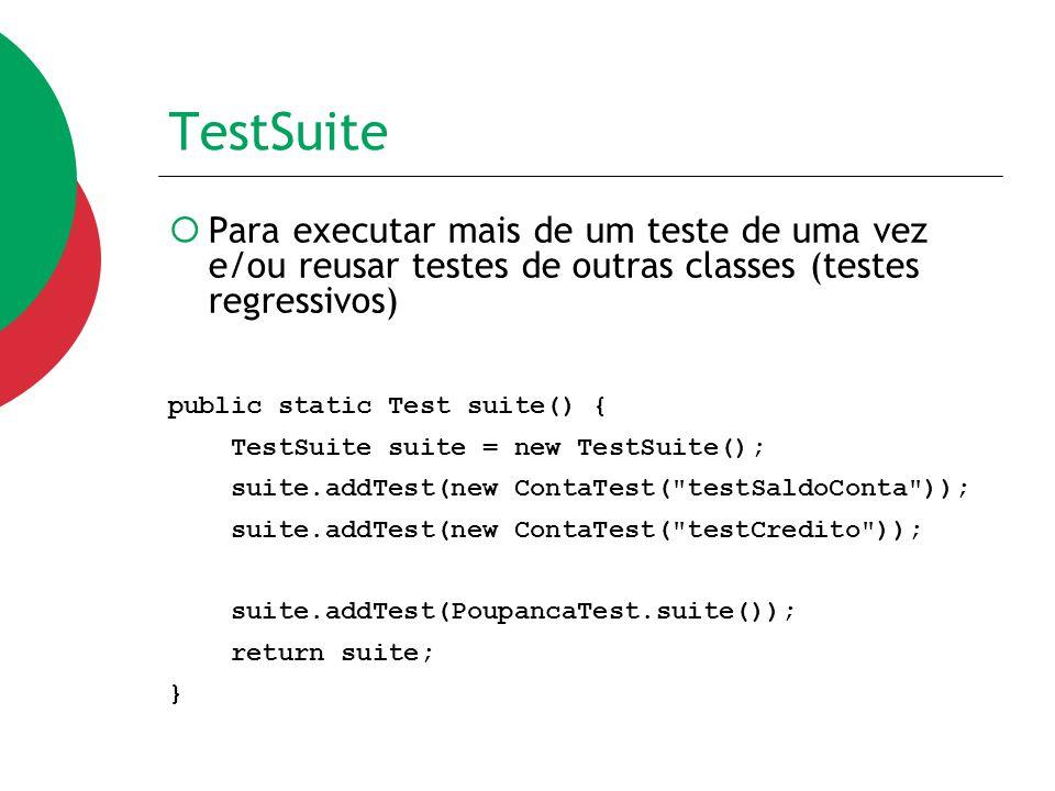 TestSuite  Para executar mais de um teste de uma vez e/ou reusar testes de outras classes (testes regressivos) public static Test suite() { TestSuite