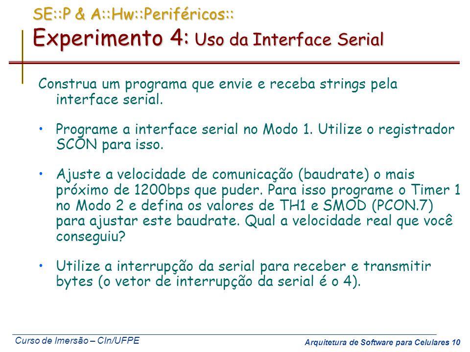 Curso de Imersão – CIn/UFPE Arquitetura de Software para Celulares 10 SE::P & A::Hw::Periféricos:: Experimento 4: Uso da Interface Serial Construa um