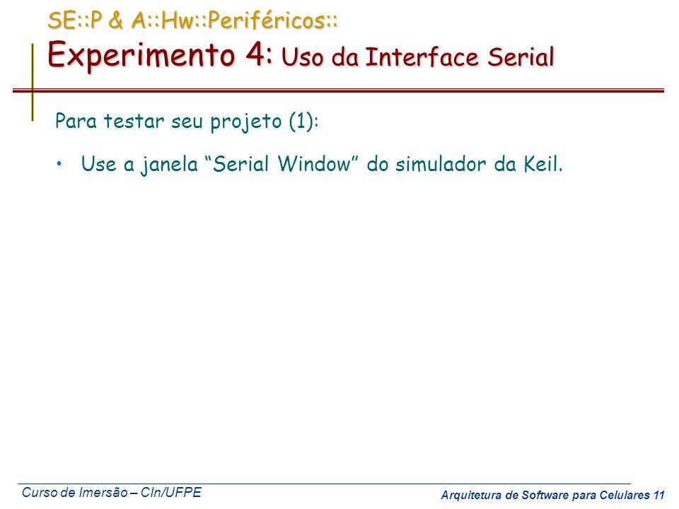 Curso de Imersão – CIn/UFPE Arquitetura de Software para Celulares 11 SE::P & A::Hw::Periféricos:: Experimento 4: Uso da Interface Serial Para testar