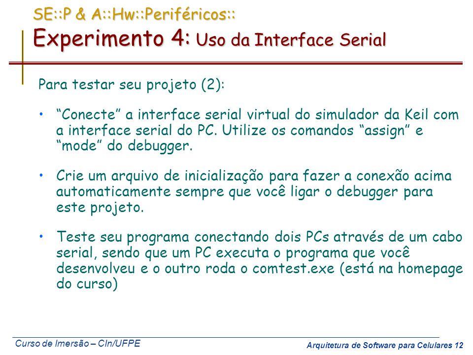 Curso de Imersão – CIn/UFPE Arquitetura de Software para Celulares 12 SE::P & A::Hw::Periféricos:: Experimento 4: Uso da Interface Serial Para testar