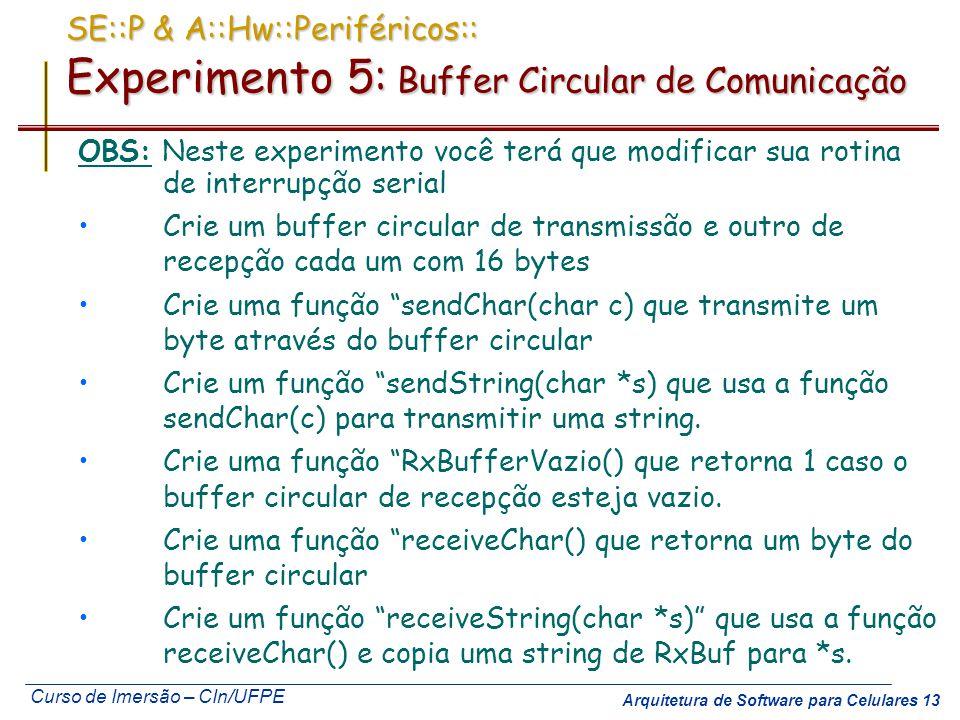 Curso de Imersão – CIn/UFPE Arquitetura de Software para Celulares 13 SE::P & A::Hw::Periféricos:: Experimento 5: Buffer Circular de Comunicação OBS: