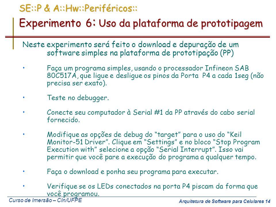 Curso de Imersão – CIn/UFPE Arquitetura de Software para Celulares 14 SE::P & A::Hw::Periféricos:: Experimento 6 : Uso da plataforma de prototipagem N