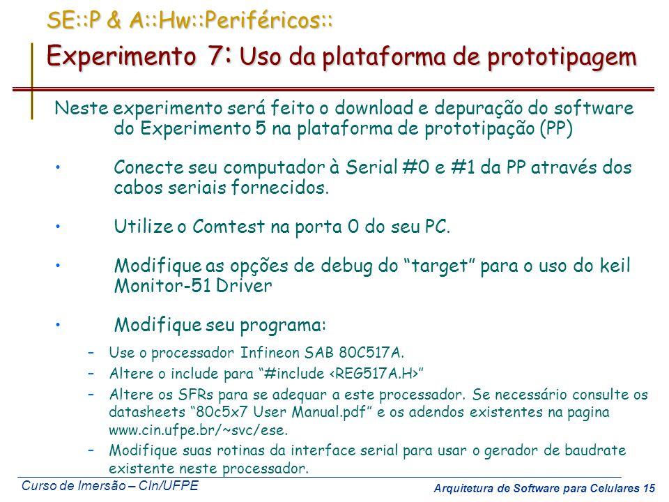 Curso de Imersão – CIn/UFPE Arquitetura de Software para Celulares 15 SE::P & A::Hw::Periféricos:: Experimento 7 : Uso da plataforma de prototipagem N