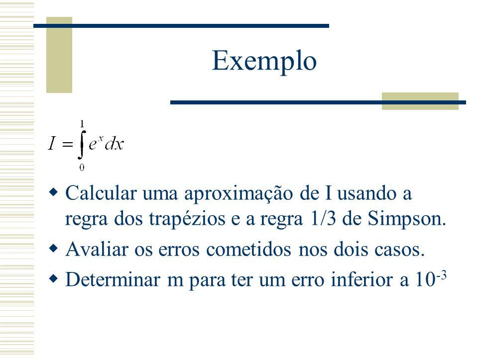  Calcular uma aproximação de I usando a regra dos trapézios e a regra 1/3 de Simpson.