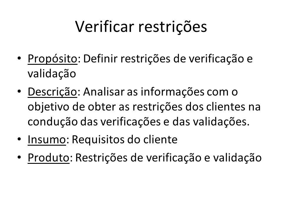 Verificar restrições Propósito: Definir restrições de verificação e validação Descrição: Analisar as informações com o objetivo de obter as restrições