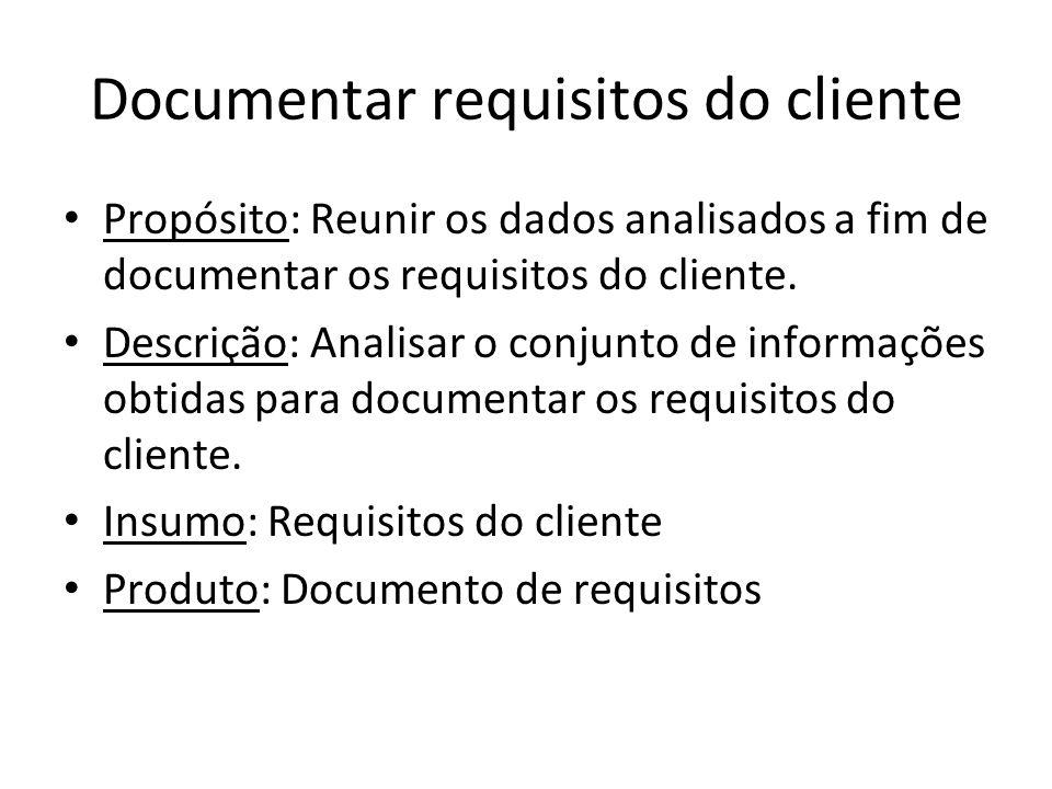 Documentar requisitos do cliente Propósito: Reunir os dados analisados a fim de documentar os requisitos do cliente. Descrição: Analisar o conjunto de