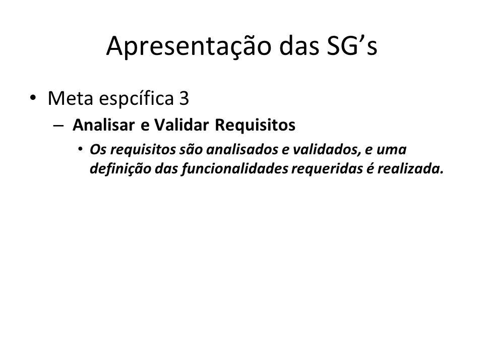 Apresentação das SG's Meta espcífica 3 – Analisar e Validar Requisitos Os requisitos são analisados e validados, e uma definição das funcionalidades r