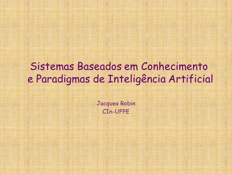 Sistemas Baseados em Conhecimento e Paradigmas de Inteligência Artificial Jacques Robin CIn-UFPE