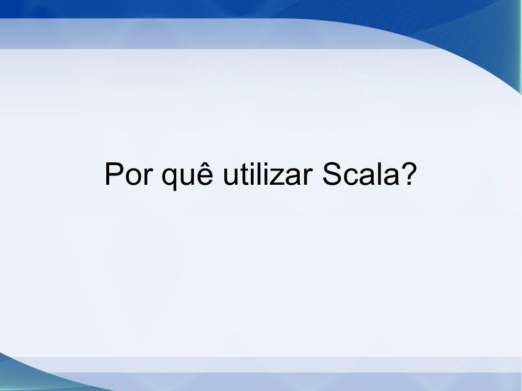 Por quê utilizar Scala?