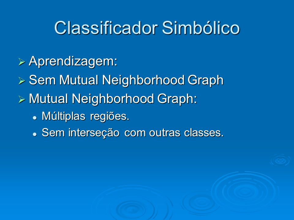 Classificador Simbólico  Aprendizagem:  Sem Mutual Neighborhood Graph  Mutual Neighborhood Graph: Múltiplas regiões. Múltiplas regiões. Sem interse