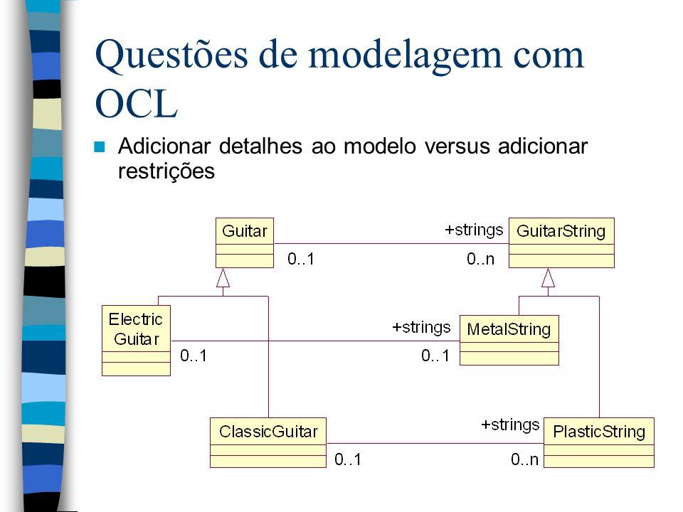 Questões de modelagem com OCL Adicionar detalhes ao modelo versus adicionar restrições