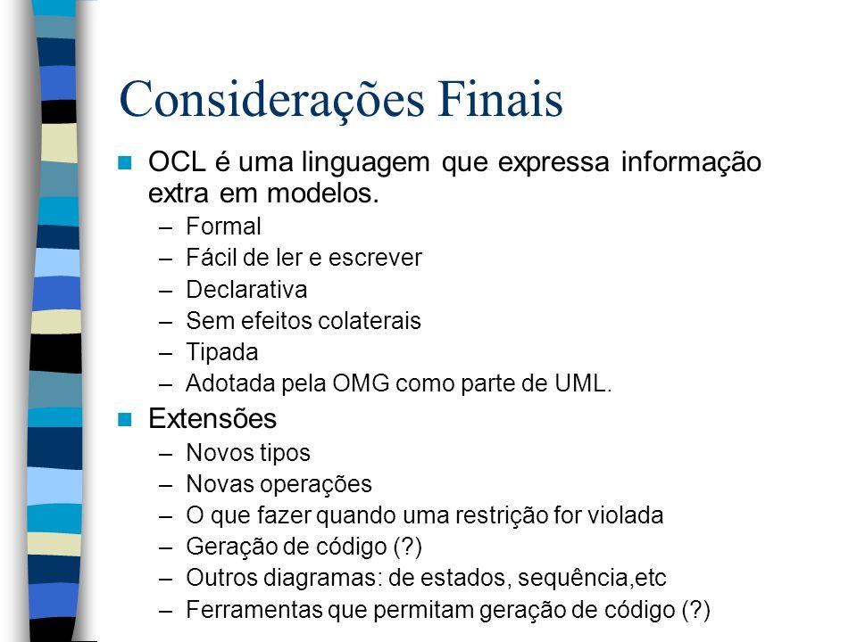 Considerações Finais OCL é uma linguagem que expressa informação extra em modelos.