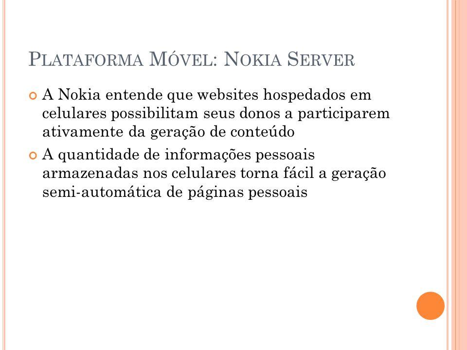 P LATAFORMA M ÓVEL : N OKIA S ERVER A Nokia entende que websites hospedados em celulares possibilitam seus donos a participarem ativamente da geração