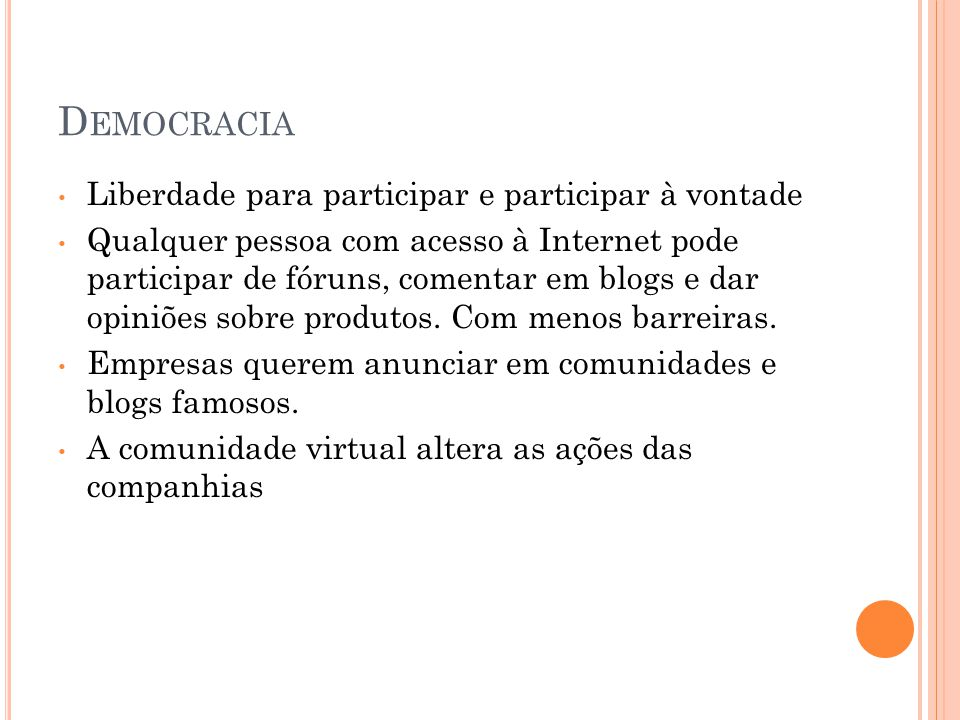 D EMOCRACIA Liberdade para participar e participar à vontade Qualquer pessoa com acesso à Internet pode participar de fóruns, comentar em blogs e dar