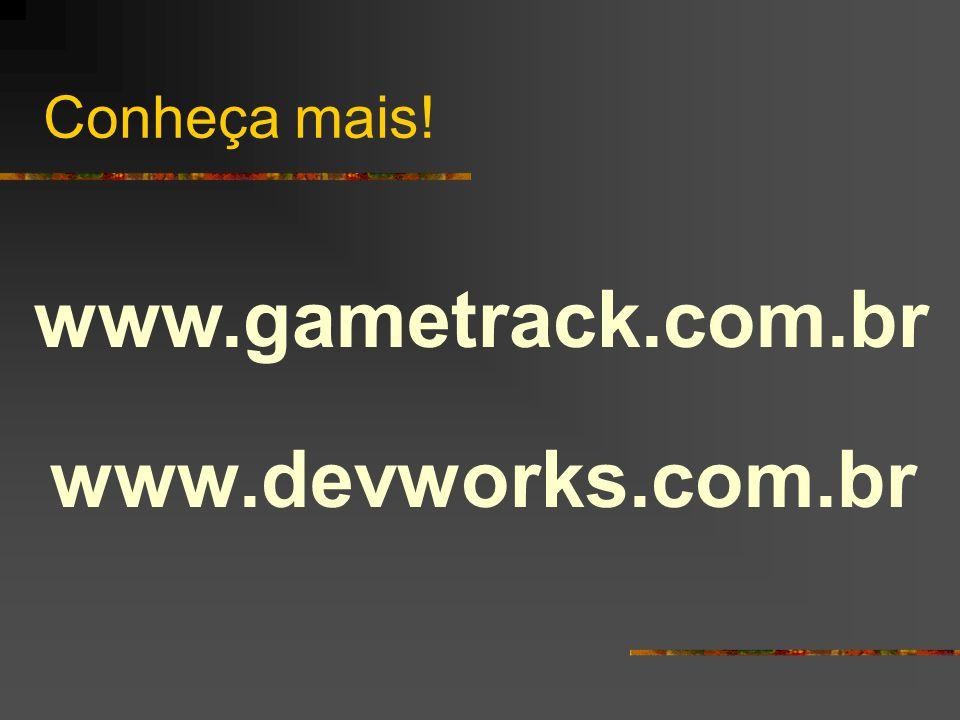 Conheça mais! www.devworks.com.br www.gametrack.com.br