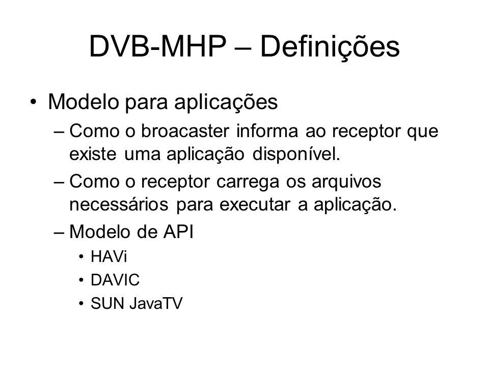 DVB-MHP – Definições Modelo para aplicações –Como o broacaster informa ao receptor que existe uma aplicação disponível.