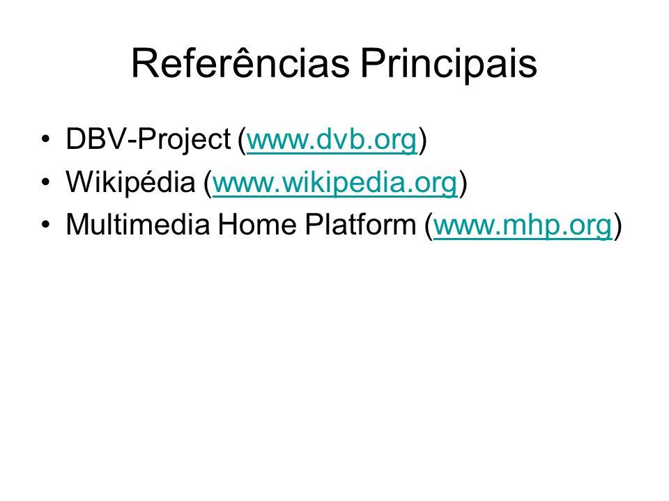 Referências Principais DBV-Project (www.dvb.org)www.dvb.org Wikipédia (www.wikipedia.org)www.wikipedia.org Multimedia Home Platform (www.mhp.org)www.mhp.org