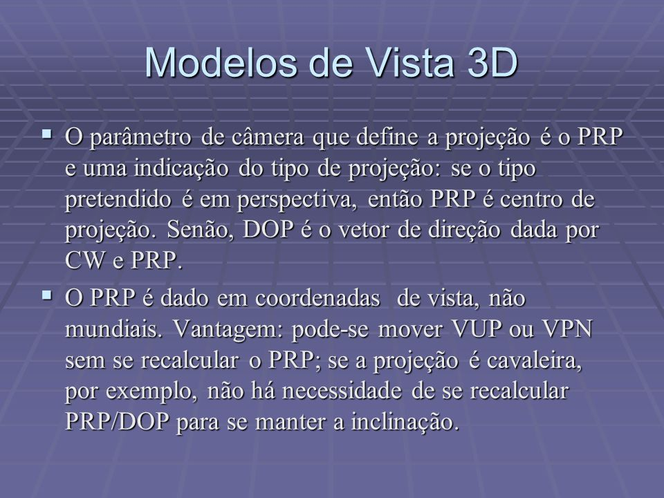 Modelos de Vista 3D  O parâmetro de câmera que define a projeção é o PRP e uma indicação do tipo de projeção: se o tipo pretendido é em perspectiva,