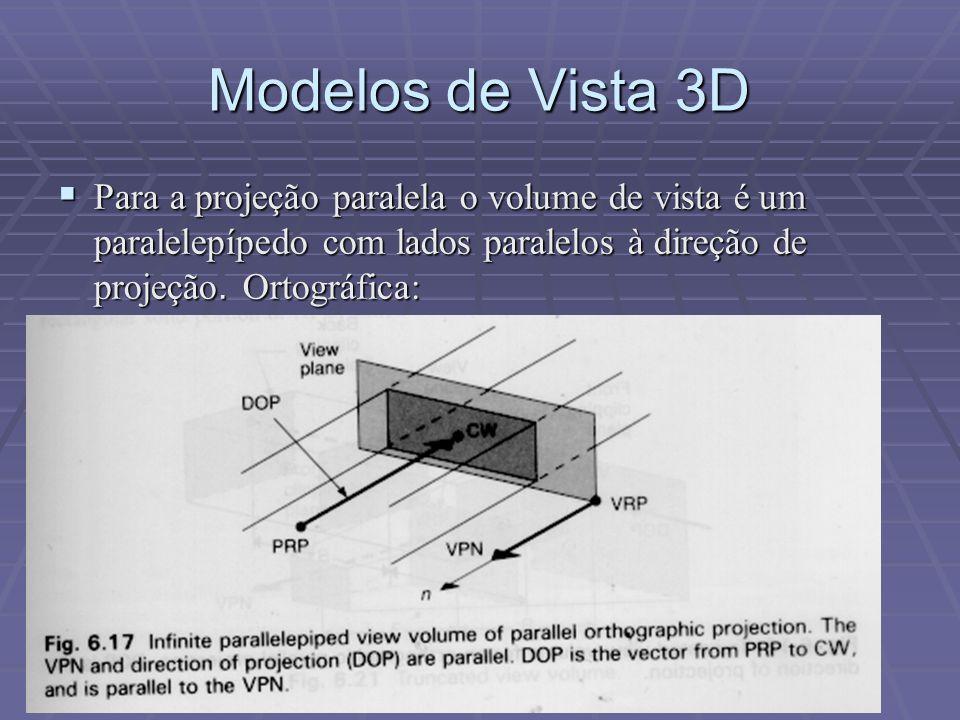  Para a projeção paralela o volume de vista é um paralelepípedo com lados paralelos à direção de projeção. Ortográfica: