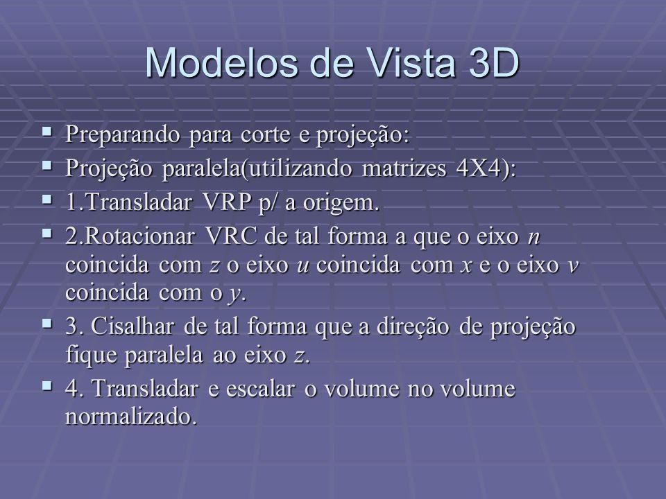  Preparando para corte e projeção:  Projeção paralela(utilizando matrizes 4X4):  1.Transladar VRP p/ a origem.  2.Rotacionar VRC de tal forma a qu