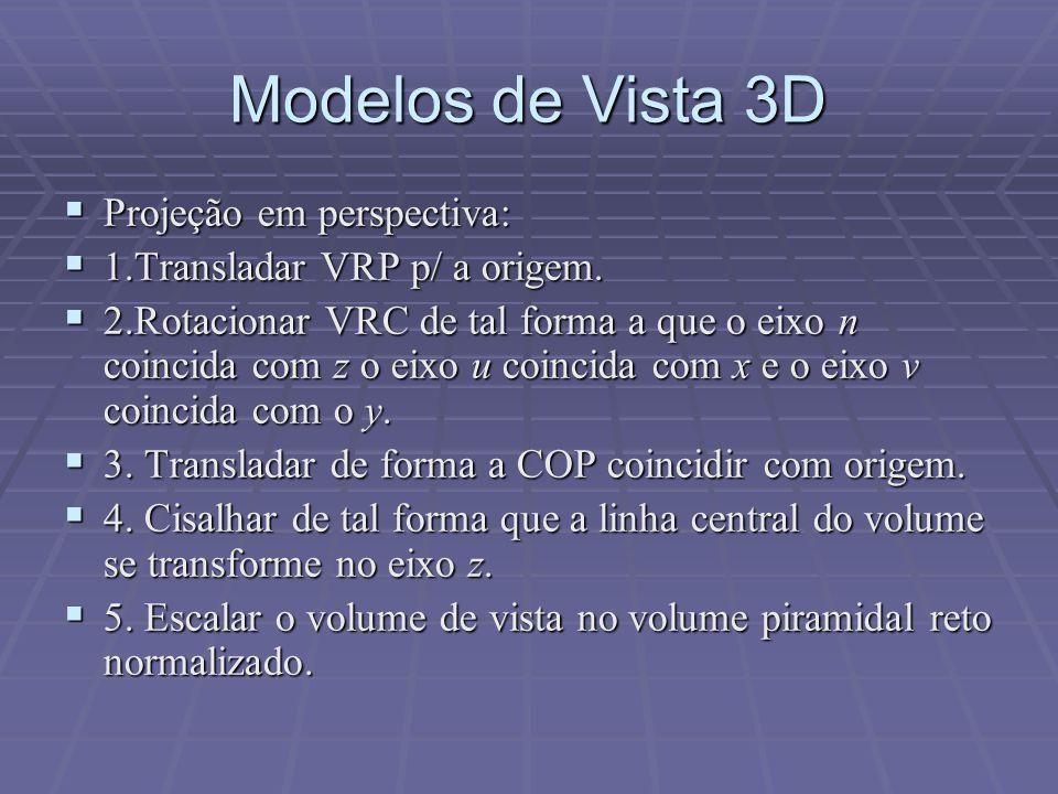  Projeção em perspectiva:  1.Transladar VRP p/ a origem.  2.Rotacionar VRC de tal forma a que o eixo n coincida com z o eixo u coincida com x e o e