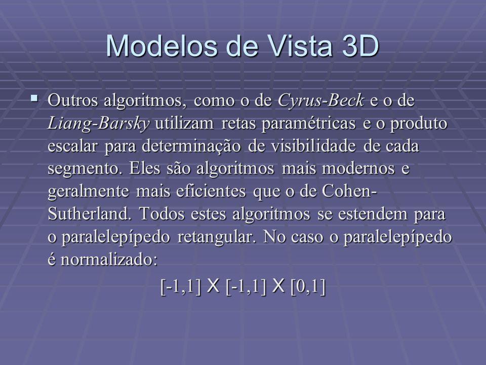 Modelos de Vista 3D  Outros algoritmos, como o de Cyrus-Beck e o de Liang-Barsky utilizam retas paramétricas e o produto escalar para determinação de
