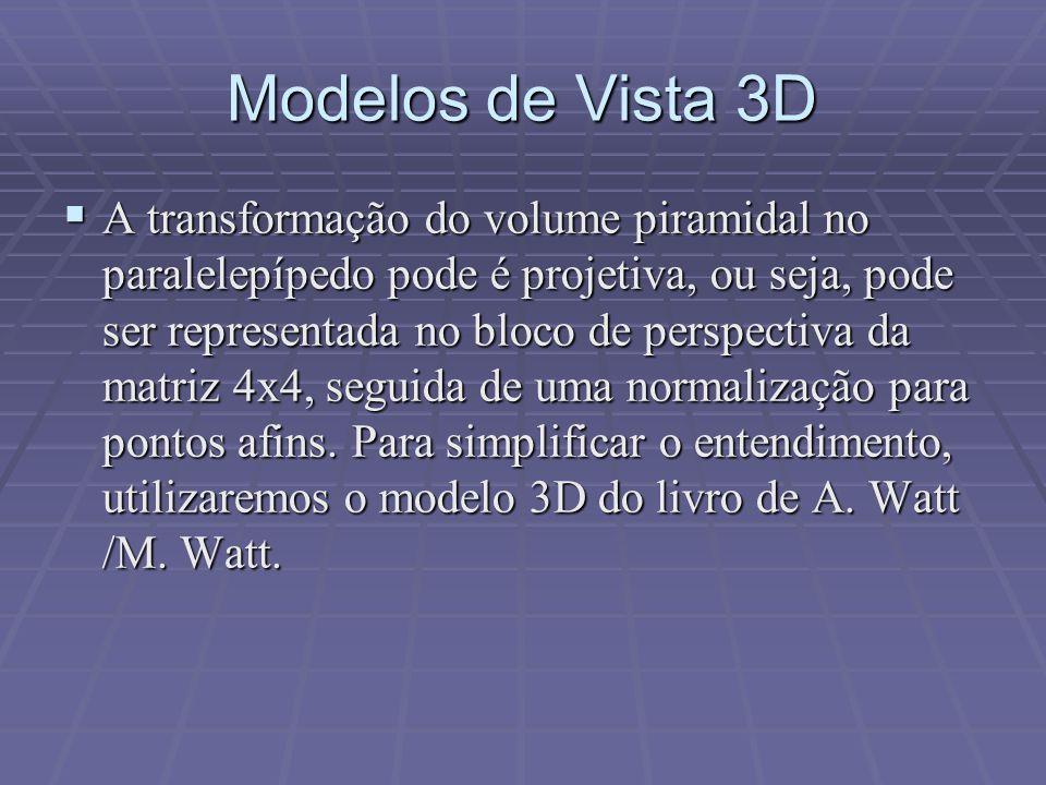 Modelos de Vista 3D  A transformação do volume piramidal no paralelepípedo pode é projetiva, ou seja, pode ser representada no bloco de perspectiva d
