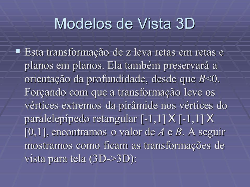 Modelos de Vista 3D  Esta transformação de z leva retas em retas e planos em planos. Ela também preservará a orientação da profundidade, desde que B