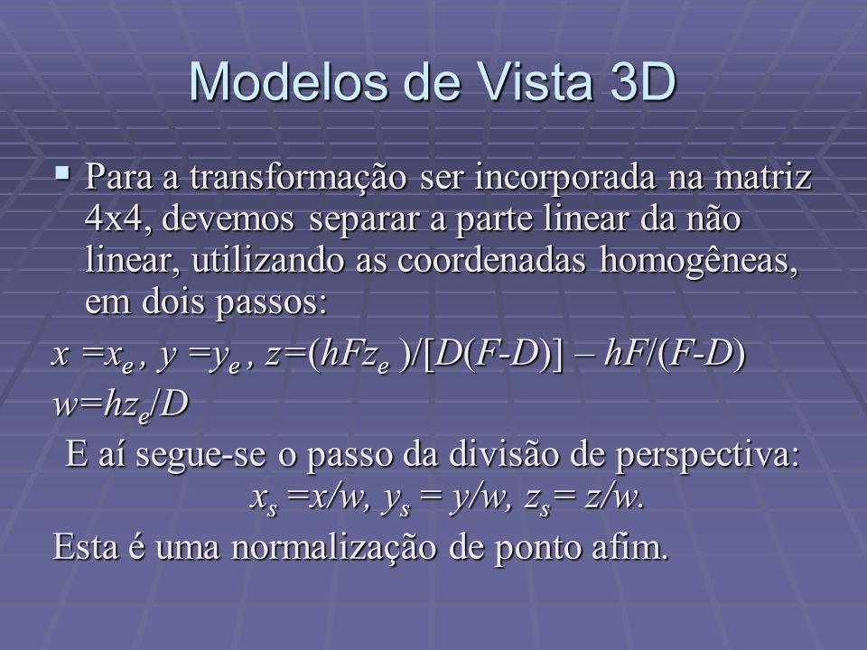  Para a transformação ser incorporada na matriz 4x4, devemos separar a parte linear da não linear, utilizando as coordenadas homogêneas, em dois pass
