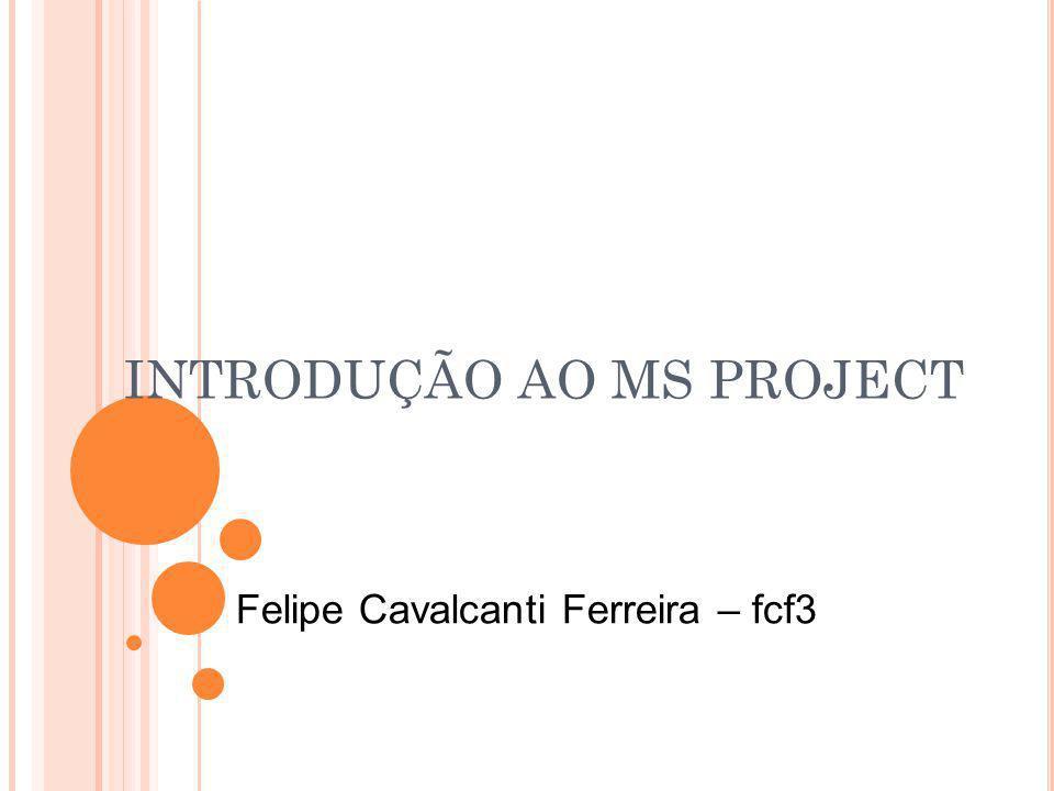 INTRODUÇÃO AO MS PROJECT Felipe Cavalcanti Ferreira – fcf3