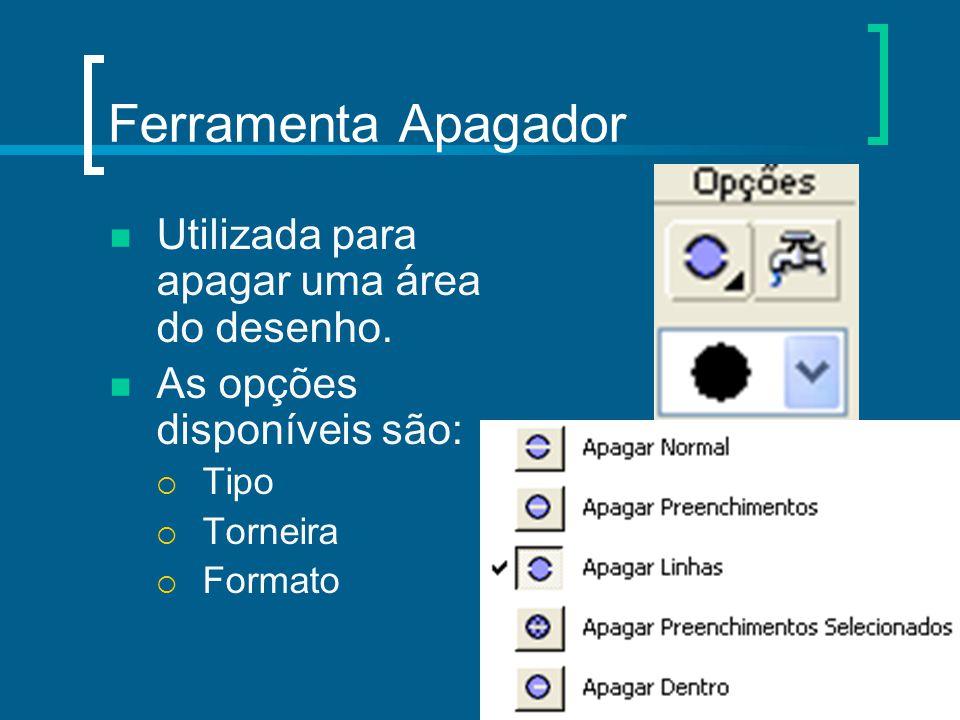 Ferramenta Apagador Utilizada para apagar uma área do desenho. As opções disponíveis são:  Tipo  Torneira  Formato