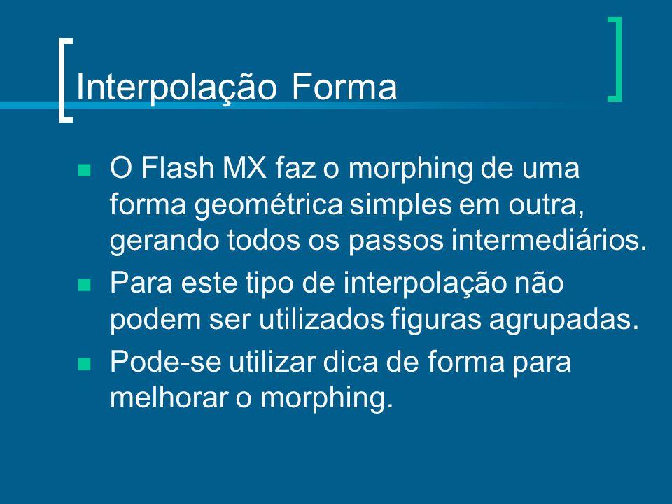 Interpolação Forma O Flash MX faz o morphing de uma forma geométrica simples em outra, gerando todos os passos intermediários. Para este tipo de inter