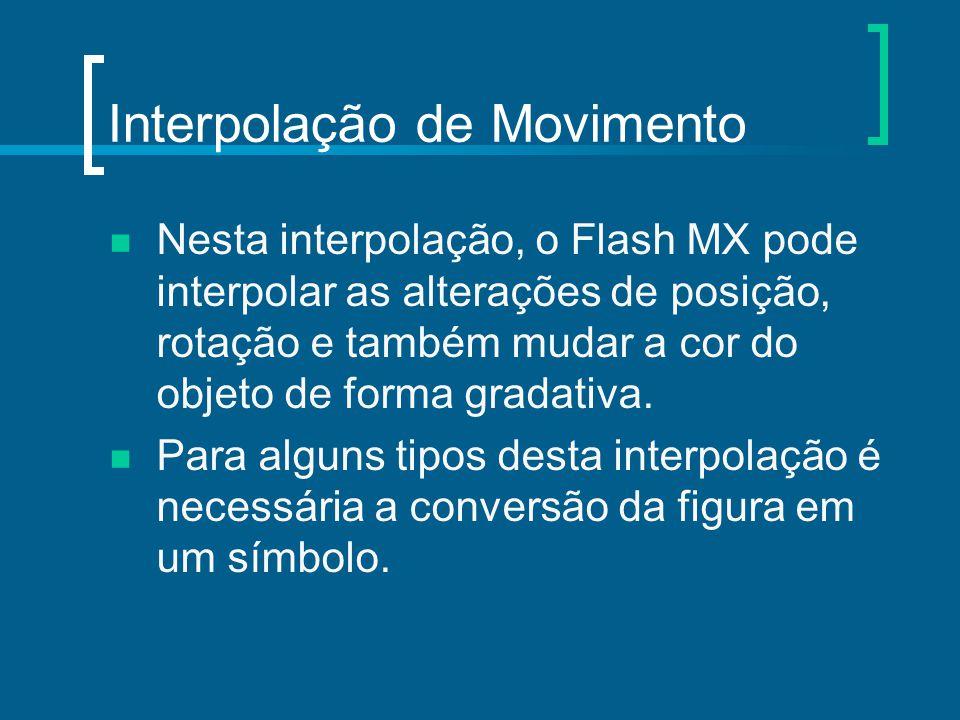 Interpolação de Movimento Nesta interpolação, o Flash MX pode interpolar as alterações de posição, rotação e também mudar a cor do objeto de forma gra