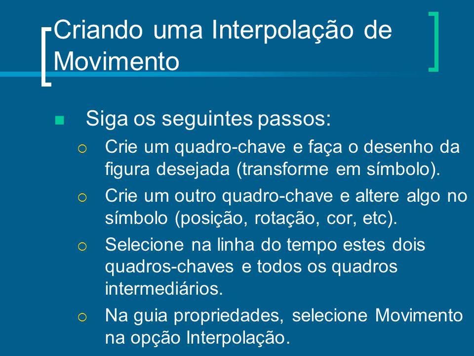 Criando uma Interpolação de Movimento Siga os seguintes passos:  Crie um quadro-chave e faça o desenho da figura desejada (transforme em símbolo). 