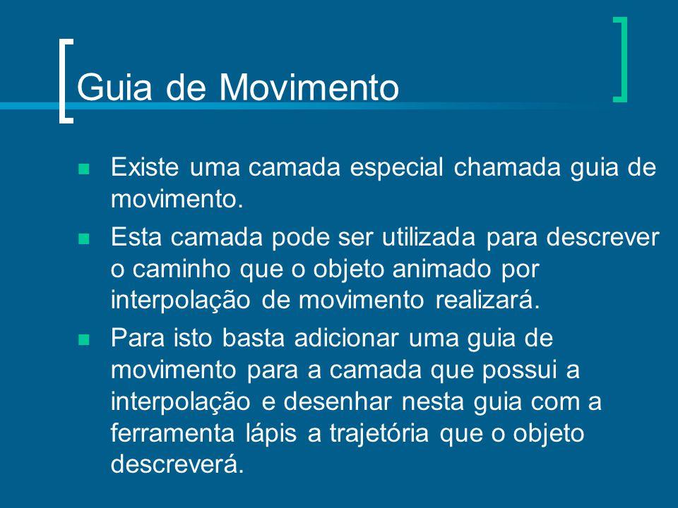 Guia de Movimento Existe uma camada especial chamada guia de movimento. Esta camada pode ser utilizada para descrever o caminho que o objeto animado p