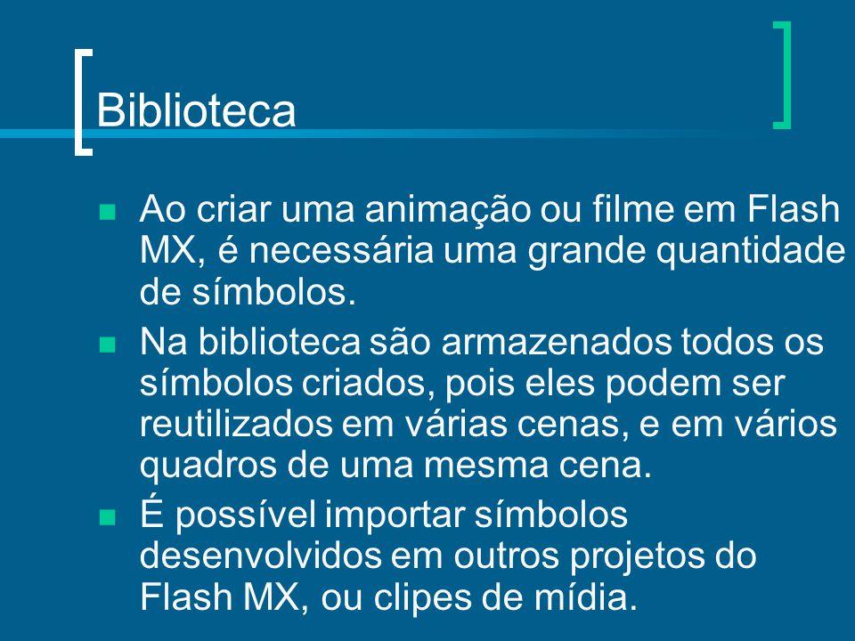 Biblioteca Ao criar uma animação ou filme em Flash MX, é necessária uma grande quantidade de símbolos. Na biblioteca são armazenados todos os símbolos