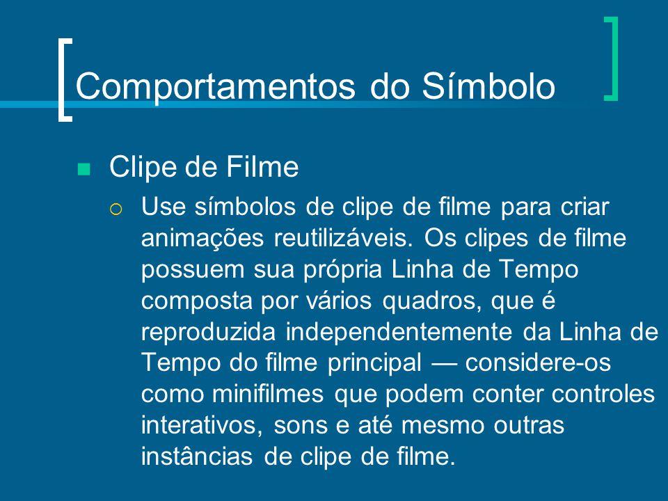 Comportamentos do Símbolo Clipe de Filme  Use símbolos de clipe de filme para criar animações reutilizáveis. Os clipes de filme possuem sua própria L