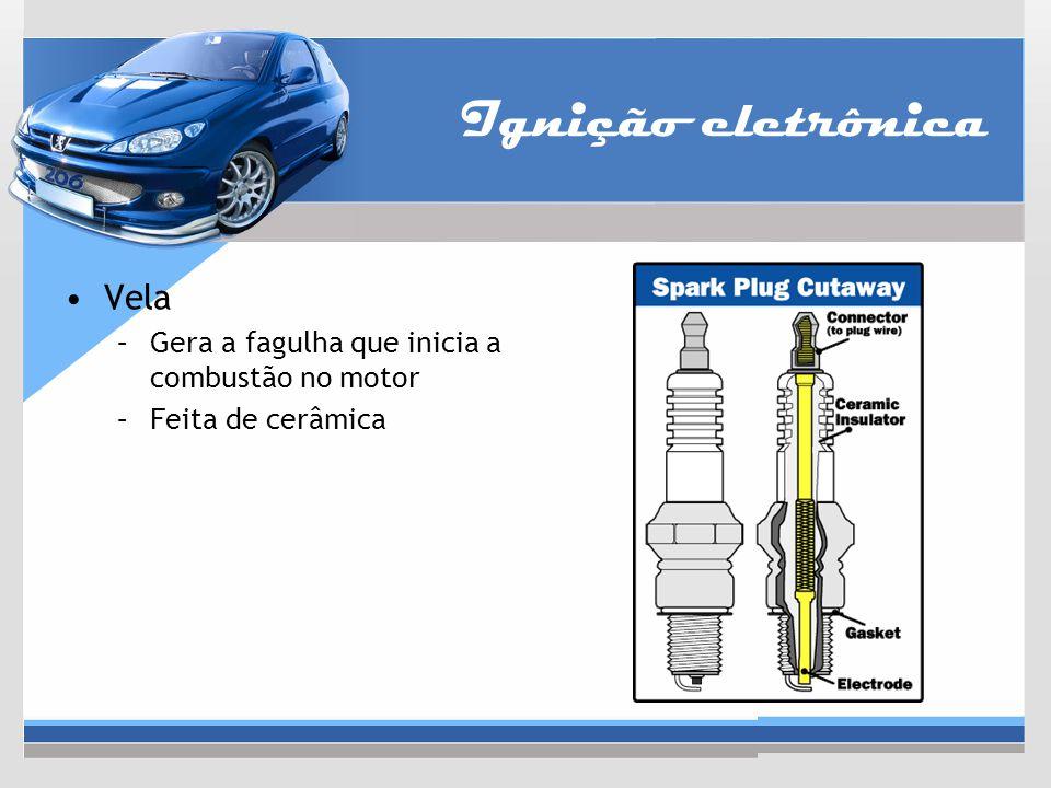 Ignição eletrônica Vela –Gera a fagulha que inicia a combustão no motor –Feita de cerâmica