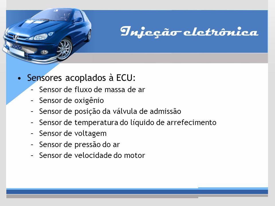 Injeção eletrônica Sensores acoplados à ECU: –Sensor de fluxo de massa de ar –Sensor de oxigênio –Sensor de posição da válvula de admissão –Sensor de