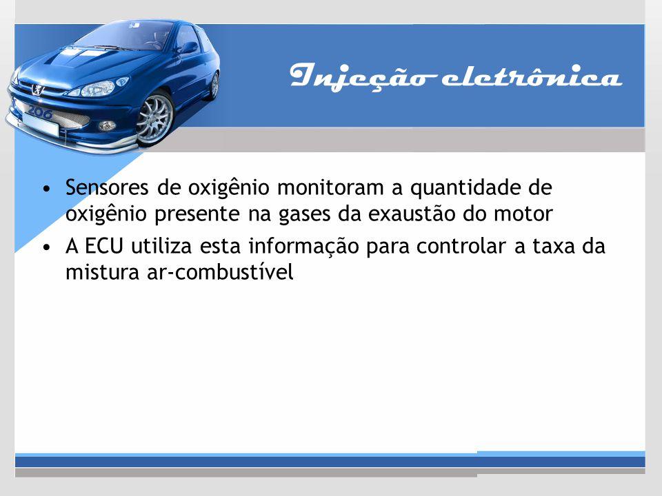 Injeção eletrônica Sensores de oxigênio monitoram a quantidade de oxigênio presente na gases da exaustão do motor A ECU utiliza esta informação para c