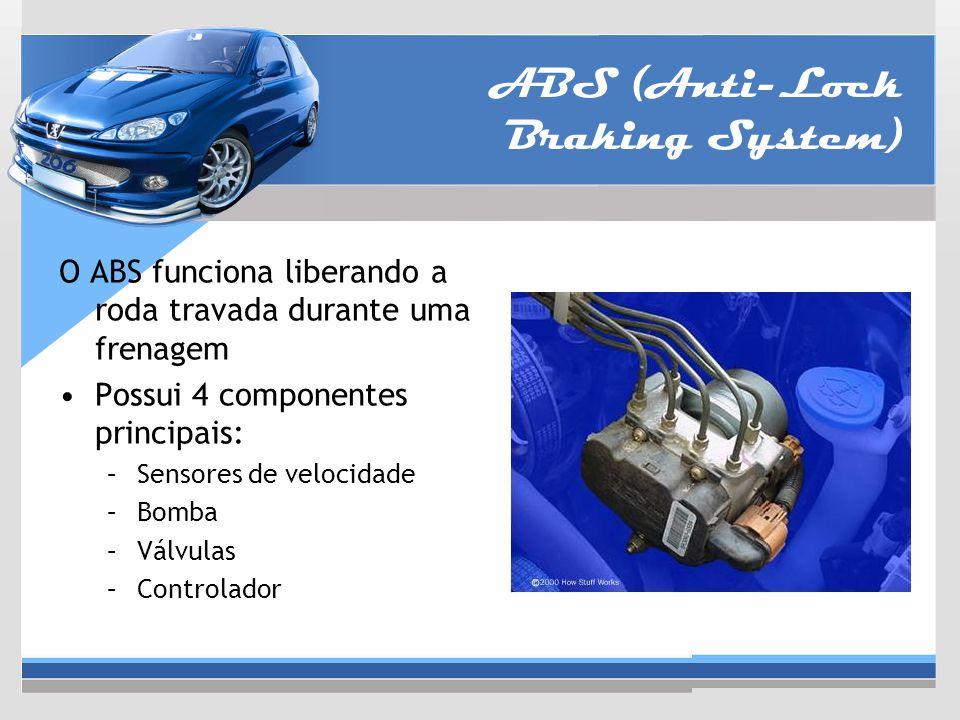 ABS (Anti-Lock Braking System) O ABS funciona liberando a roda travada durante uma frenagem Possui 4 componentes principais: –Sensores de velocidade –