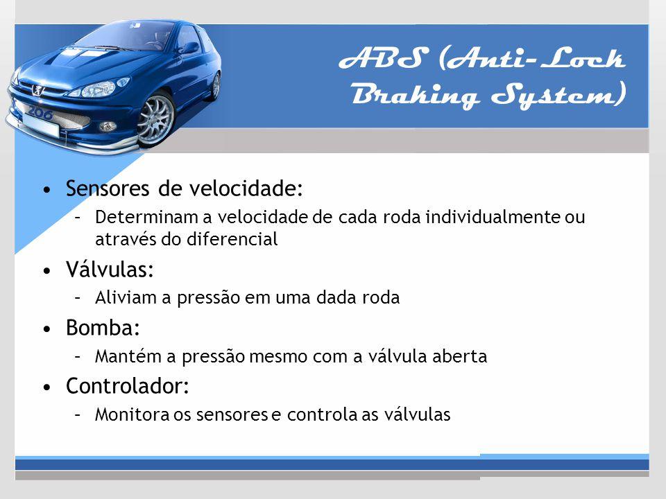 ABS (Anti-Lock Braking System) Sensores de velocidade: –Determinam a velocidade de cada roda individualmente ou através do diferencial Válvulas: –Aliv